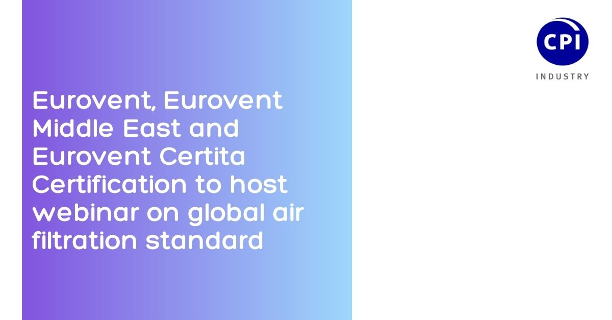 Eurovent, Eurovent Middle East and Eurovent Certita Certification to host webinar on global air filtration standard