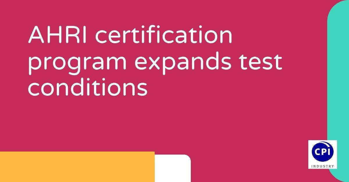 AHRI certification program expands test conditions