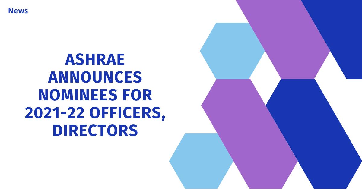 ASHRAE announces nominees for 2021-22 officers, directors