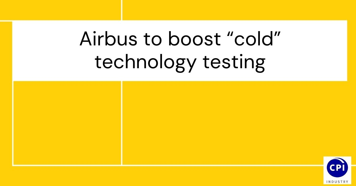 "Airbus to boost ""cold"" technology testing"