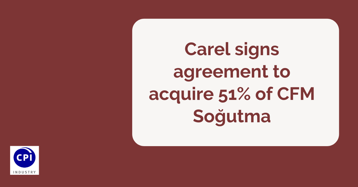 Carel signs agreement to acquire 51% of CFM Soğutma