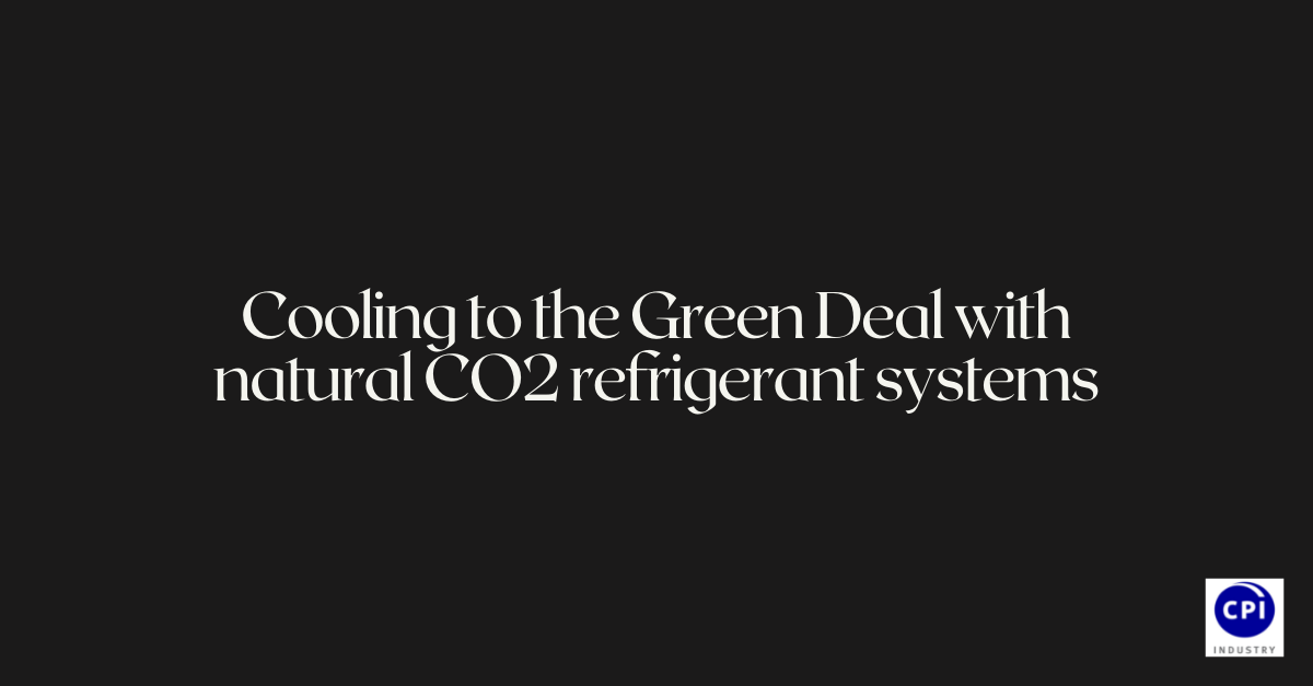 Cooling to the Green Deal with natural CO2 refrigerant systems