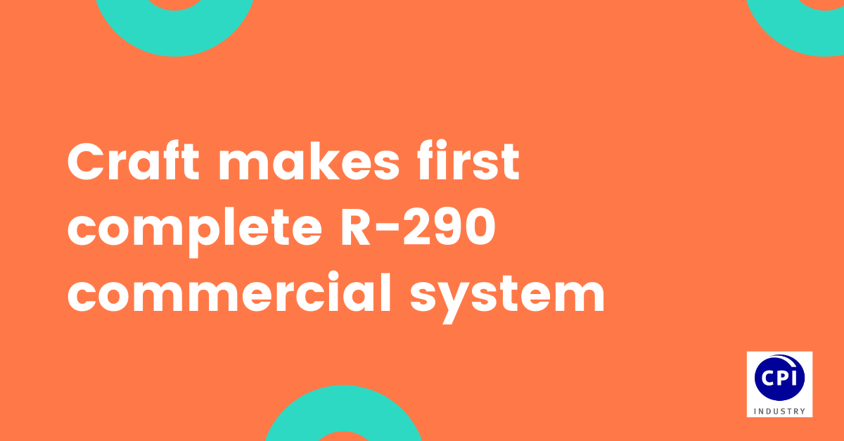 Craft makes first complete R-290 commercial system