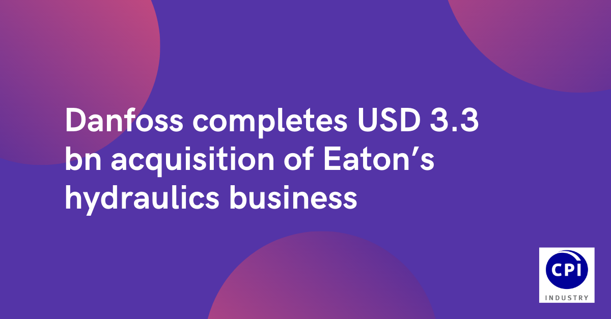 Danfoss completes USD 3.3 bn acquisition of Eaton's hydraulics business