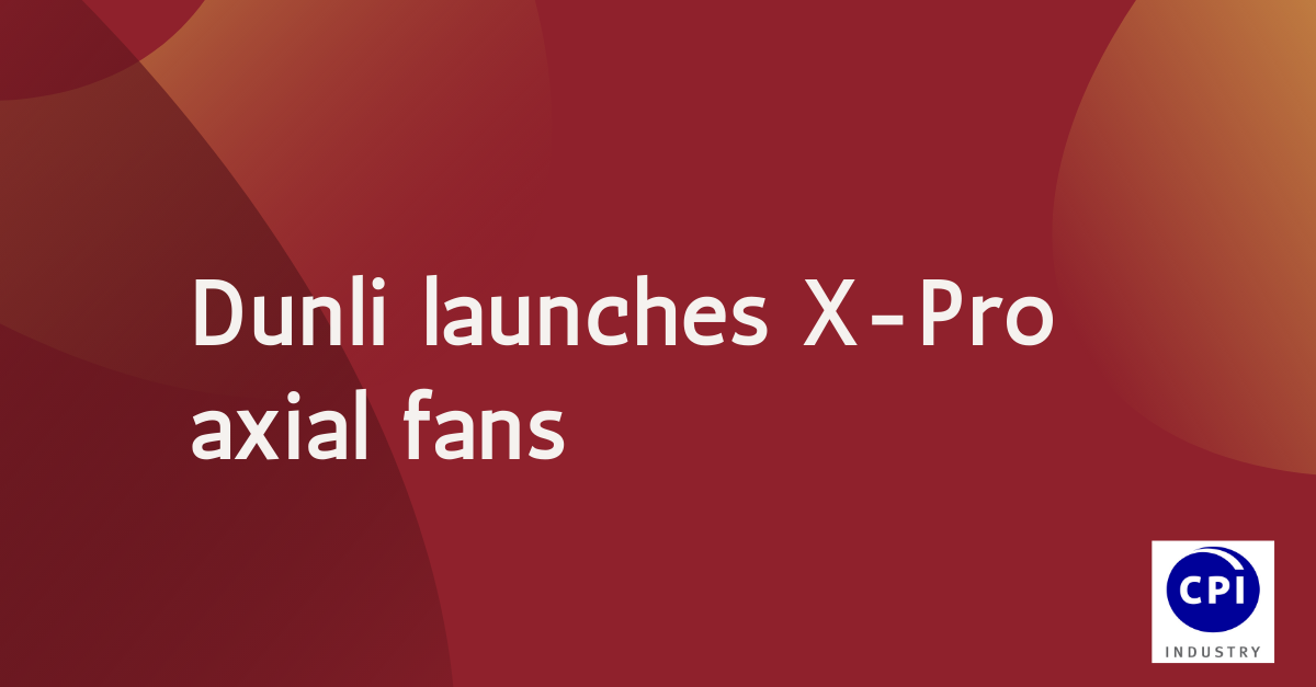 Dunli launches X-Pro axial fans