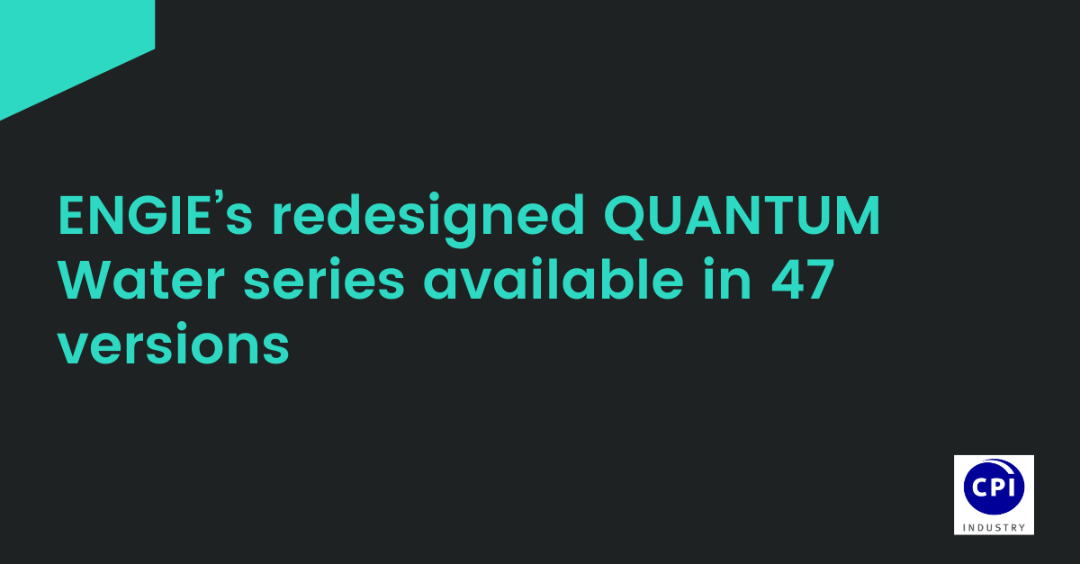 ENGIE's redesigned QUANTUM Water series available in 47 versions