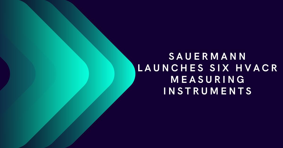 Sauermann launches six HVACR measuring instruments