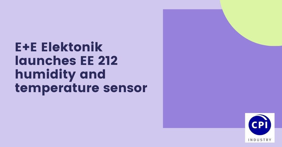 E+E Elektonik launches EE 212 humidity and temperature sensor