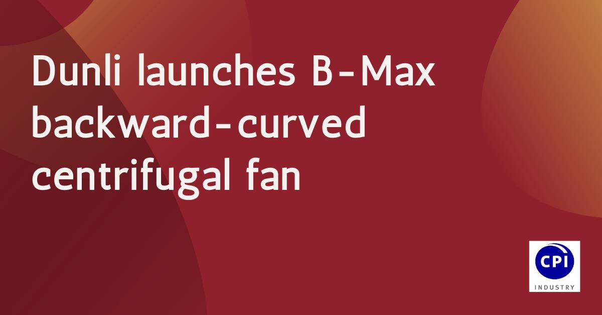 Dunli launches B-Max backward-curved centrifugal fan